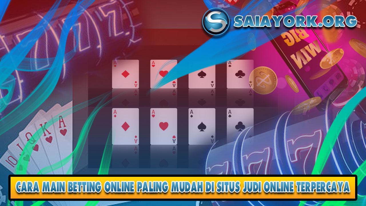 Cara Main Betting Online Paling Mudah Di Situs Judi Online Terpercaya