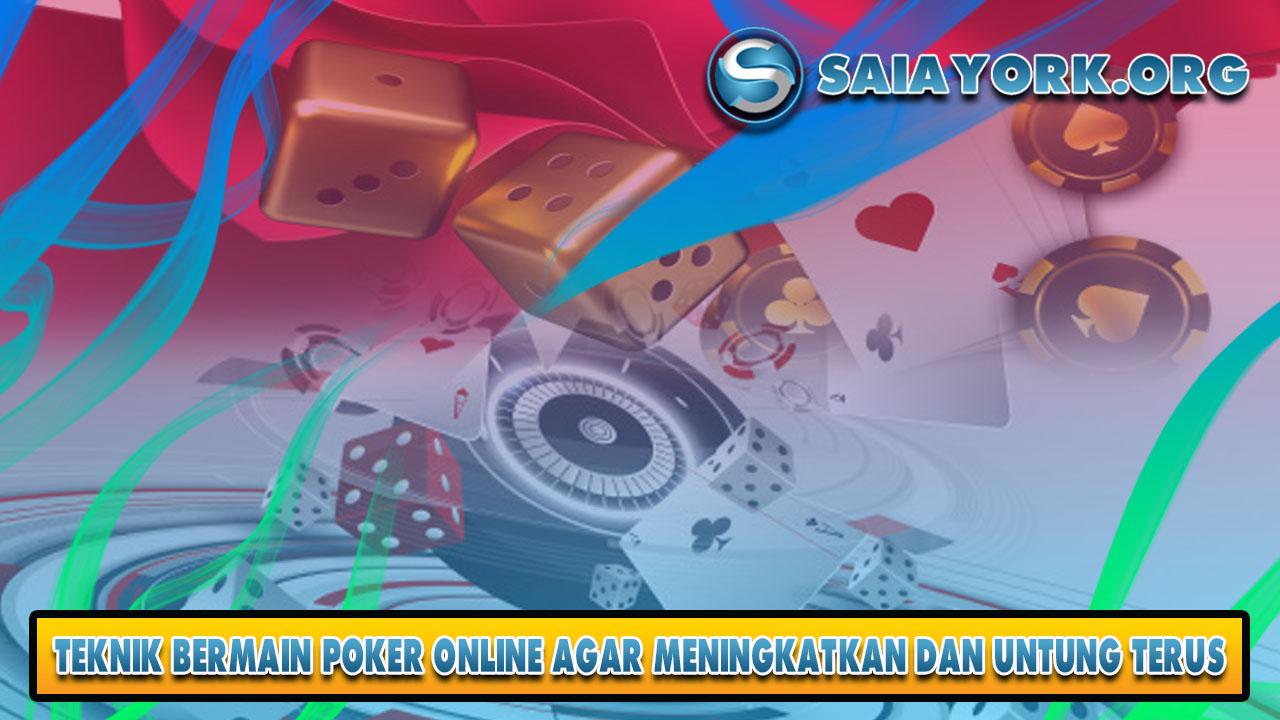 Teknik Bermain Poker Online Agar Meningkat Dan Untung Terus